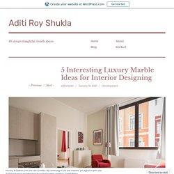 5 Interesting Luxury Marble Ideas for Interior Designing