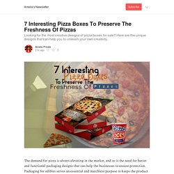 7 Interesting Pizza Boxes To Preserve The Freshness Of Pizzas - Amelia's Newsletter