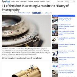 11 of the Most Interesting Lenses in the History of Photography