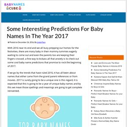 Interesting Predictions For Baby Names In The Year 2017 - You Must Read
