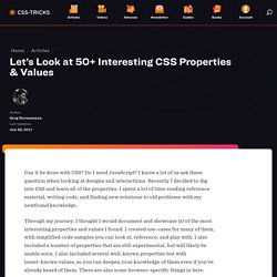 Let's Look at 50+ Interesting CSS Properties & Values