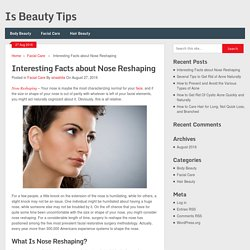 Interesting Facts about Nose Reshaping - Is Beauty Tips