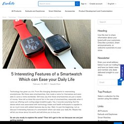 5 Interesting Features of a Smartwatch Which can Ease your Daily Life