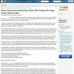 Know Some Interesting Facts About The Unique Beverage Called White Coffee by Tella Balls