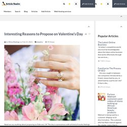 Interesting Reasons to Propose on Valentine's Day Article Realm.com Free Article Directory for website traffic, Submit your Article and Links for Free.And add your social networks