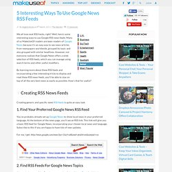 5 Interesting Ways To Use Google News RSS Feeds