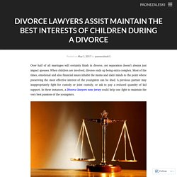 Divorce Lawyers Assist Maintain The Best Interests Of Children During A Divorce