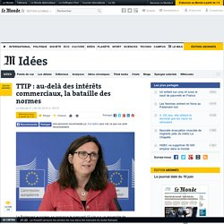 TTIP: au-delà des intérêts commerciaux, la bataille des normes