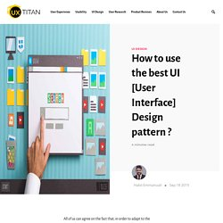 How to use the best UI [User Interface] Design pattern ?