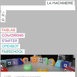 CUBE - L'interface tangible - La Machinerie