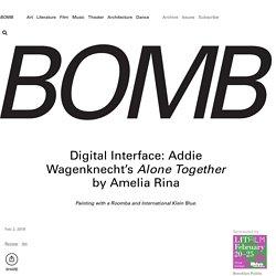 Digital Interface: Addie Wagenknecht's Alone Together - BOMB Magazine