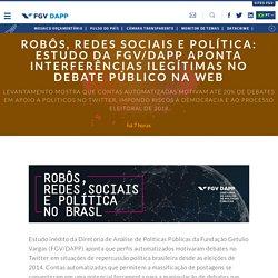 Robôs, redes sociais e política: Estudo da FGV/DAPP aponta interferências ilegítimas no debate público na web