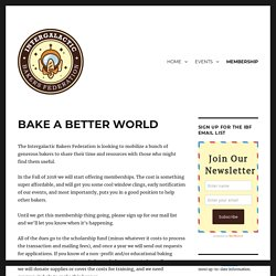 BAKE A BETTER WORLD – Intergalactic Bakers Federation