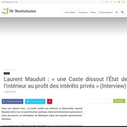 Laurent Mauduit : «une Caste dissout l'État de l'intérieur au profit des intérêts privés» (Interview)