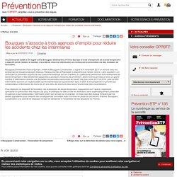 Bouygues s'associe à trois agences d'emploi pour réduire les accidents chez les intérimaires / Entreprise / Toutes les actualités / Actualités / OPPBTP Prévention BTP