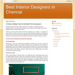 Best Interior Designers in Chennai: 5 Interior Design Tips for the Best First Impression
