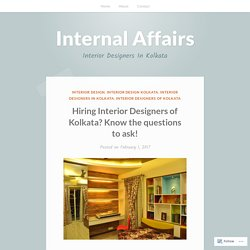 Hiring Interior Designers of Kolkata? Know the questions to ask! – Internal Affairs