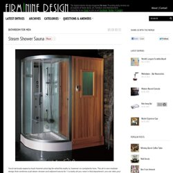 Steam Shower Sauna | Magazine for Men: Interior Design, Decor and Entertainment for Men