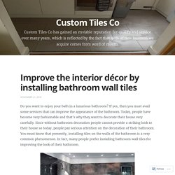 Improve the interior décor by installing bathroom wall tiles