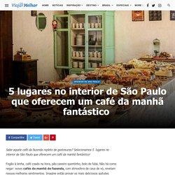 5 lugares no interior de São Paulo que oferecem um café da manhã fantástico