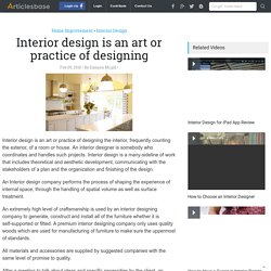 Interior design is an art or practice of designing