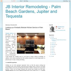 JB Interior Remodeling - Palm Beach Gardens, Jupiter and Tequesta: Looking up a Fantastic Modular Kitchen Service in Palm Beach