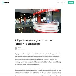 4 Tips to make a grand condo interior in Singapore vegassg note