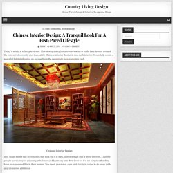Chinese Interior Design: A Tranquil Look For A Fast-Paced Lifestyle - Country Living Design
