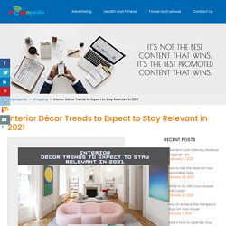 Interior Décor Trends to Expect to Stay Relevant in 2021