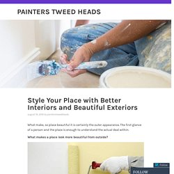 Style Your Place with Better Interiors and Beautiful Exteriors – Painters Tweed Heads