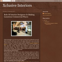 Xclusive Interiors: Role Of Interior Designers In Making Luxurious Commercial Places