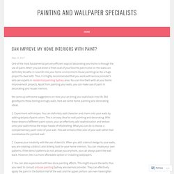 Can Improve My Home Interiors With Paint? – Painting and Wallpaper Specialists