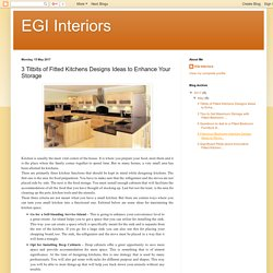 EGI Interiors: 3 Titbits of Fitted Kitchens Designs Ideas to Enhance Your Storage