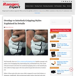 Overlap Vs Interlock Gripping Styles Explained in Details ✅