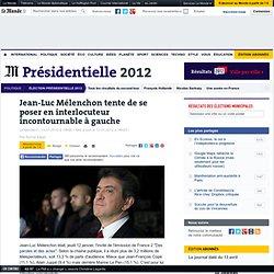 Jean-Luc Mélenchon tente de se poser en interlocuteur incontournable à gauche