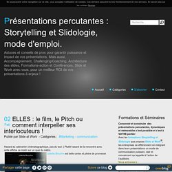 ELLES : le film, le Pitch ou comment interpeller ses interlocuteurs ! - Présentations percutantes : Storytelling et Slidologie, mode d'emploi.