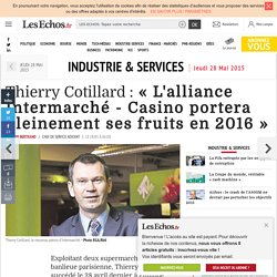 Thierry Cotillard : « L'alliance Intermarché - Casino portera pleinement ses fruits en 2016 », Industrie & Services