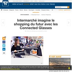 Intermarché imagine le shopping du futur avec les Connected Glasses