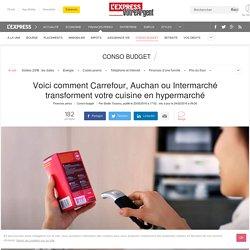 Voici comment Carrefour, Auchan ou Intermarché transforment votre cuisine en hypermarché