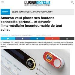 Amazon veut placer ses boutons connectés partout... et devenir l'intermédiaire incontournable de tout achat