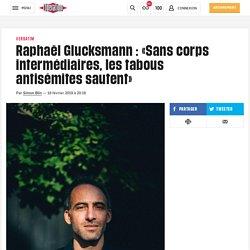 Raphaël Glucksmann: «Sans corps intermédiaires, les tabous antisémites sautent»