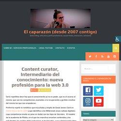 Content curator, Intermediario del conocimiento: nueva profesión para la web 3.0 - El caparazón (desde 2007 contigo)