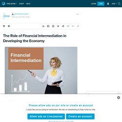 The Role of Financial Intermediation in Developing the Economy: prominenceclien — LiveJournal