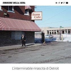 L'interminabile rinascita di Detroit