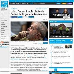 Lula : l'interminable chute de l'icône de la gauche brésilienne