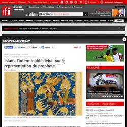 Islam : l'interminable débat sur la représentation du prophète - Moyen-Orient