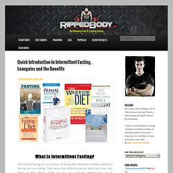 Quick Introduction to Intermittent Fasting, 'Leangains' and the Benefits.