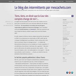 Tiens, tiens, on dirait que la Cour des comptes change de ton !… « Le blog des intermittents par mescachets.com