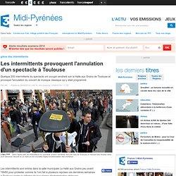 Les intermittents provoquent l'annulation d'un spectacle à Toulouse - France 3 Midi-Pyrénées
