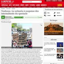 Toulouse. Le scénario à suspense des intermittents du spectacle - 25/04/2014